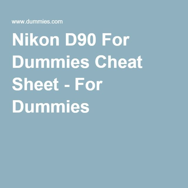 Nikon D90 For Dummies Cheat Sheet - For Dummies