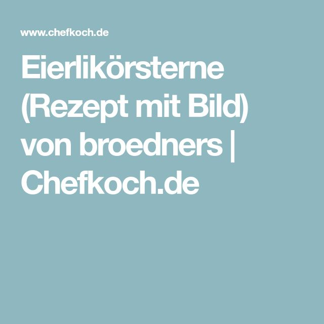 Eierlikörsterne (Rezept mit Bild) von broedners | Chefkoch.de
