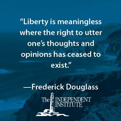 """Liberty is meaningless where the right to utter one's thoughts and opinions has ceased to exist."" -- Frederick Douglass"