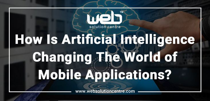 How Is Artificial Intelligence Changing The World of Mobile Applications? | The mobile app developers of one of the leading Web Designing Company in Delhi, Web Solution Centre is here with the bundle of facts, figures and developments decoding the inclusion of AI in mobile applications. Take a look.