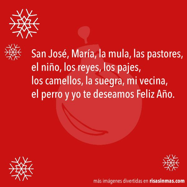 San José, María, la mula, las pastores, el niño, los reyes, los pajes, los camellos, la suegra, mi vecina, el perro y yo te deseamos Feliz Año.