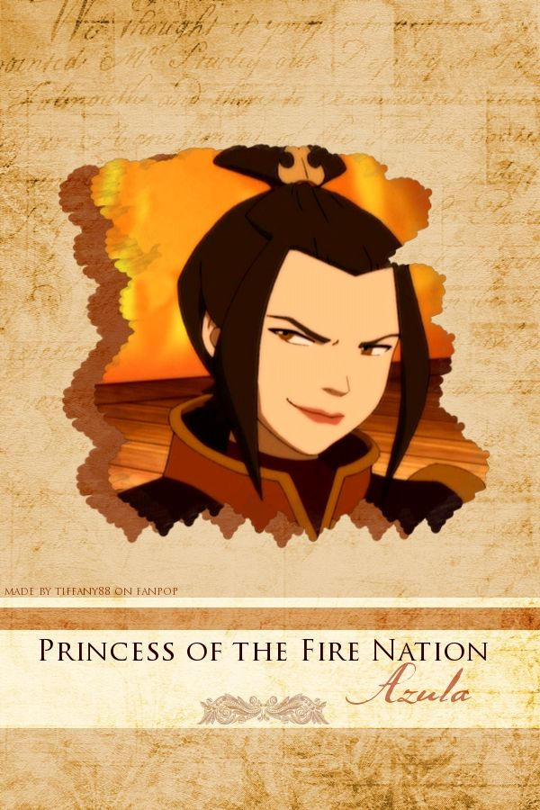 Azula: Crown Princess of the Fire Nation. Also Crown Princess of being an absolute bitch. Just saying what we all know.