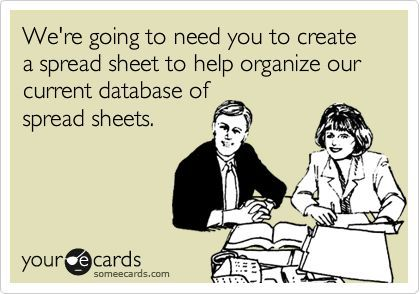 We're going to need you to create a spread sheet to help organize our current database of spread sheets.