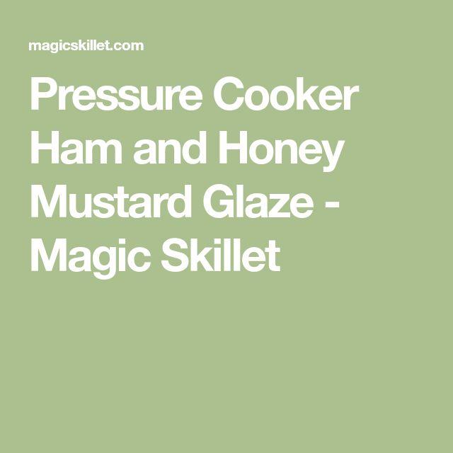 Pressure Cooker Ham and Honey Mustard Glaze - Magic Skillet