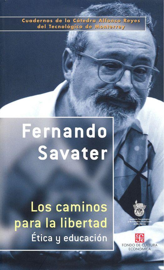 """""""Los caminos para la libertad. Ética y educación"""" Savater, Fernando. FCE, 2003. http://www.fondodeculturaeconomica.com/Librerias/Detalle.aspx?ctit=732008R"""