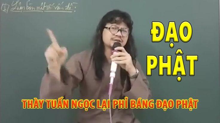 Thày giáo Dương Tuấn Ngọc lại phỉ báng đạo Phật - YouTube