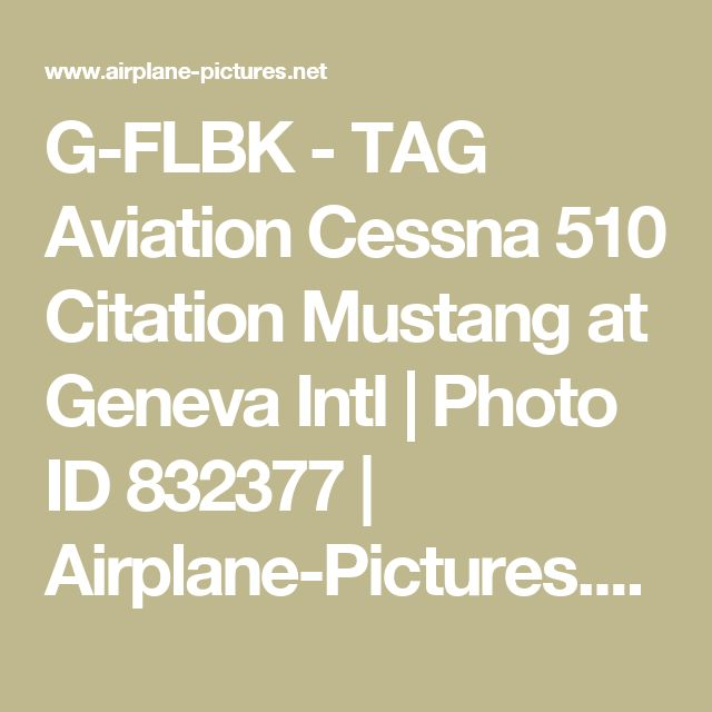 G-FLBK - TAG Aviation Cessna 510 Citation Mustang at Geneva Intl   Photo ID 832377   Airplane-Pictures.net