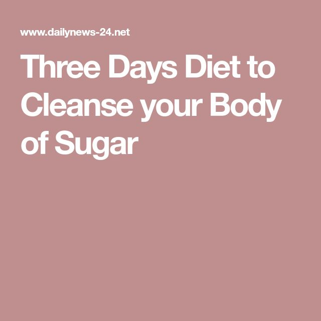 Three Days Diet to Cleanse your Body of Sugar