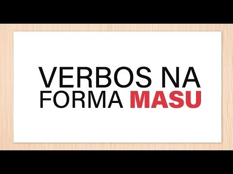Passando verbos para a Forma MASU | Aula de Japonês