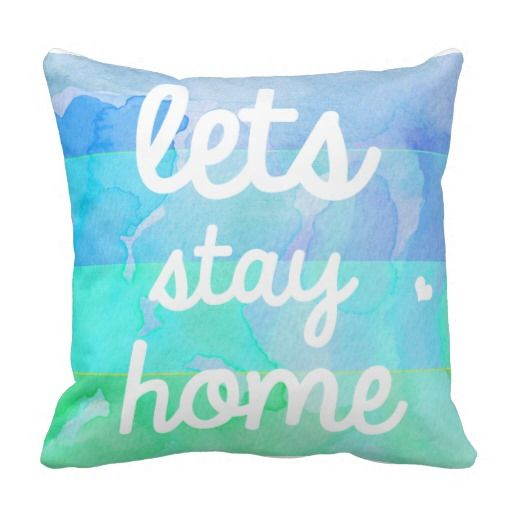 """Very pretty watercolor pillow that says """"lets stay home"""". Perfect throw pillow"""