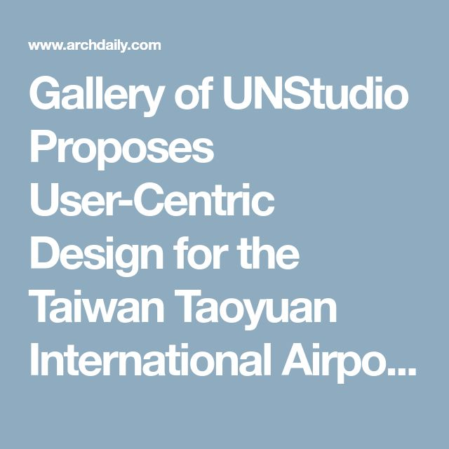 Gallery of UNStudio Proposes User-Centric Design for the Taiwan Taoyuan International Airport  - 4