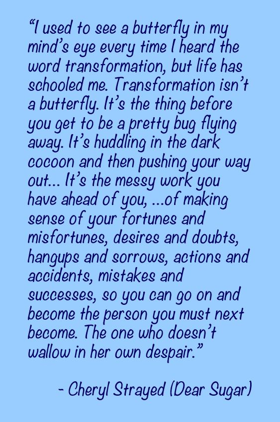 Transformation: The Messy Stuff that Happens Before You Become a Butterfly -