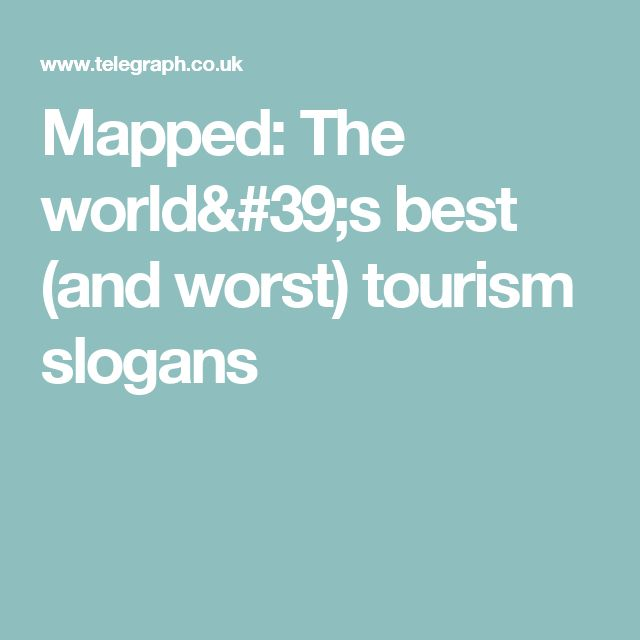 Mapped The World S Best And Worst Tourism Slogans