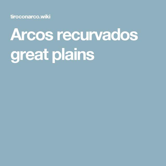 Arcos recurvados great plains