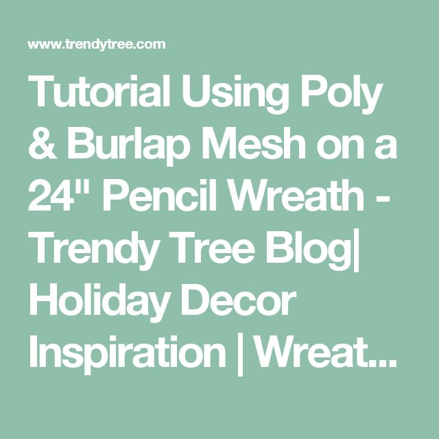 "Tutorial Using Poly & Burlap Mesh on a 24"" Pencil Wreath - Trendy Tree Blog| Holiday Decor Inspiration | Wreath Tutorials|Holiday Decorations| Mesh & Ribbons"