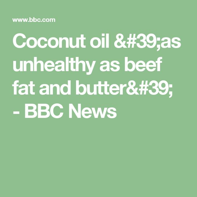 Coconut oil 'as unhealthy as beef fat and butter' - BBC News