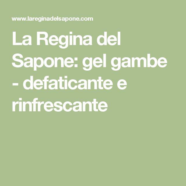 La Regina del Sapone: gel gambe - defaticante e rinfrescante