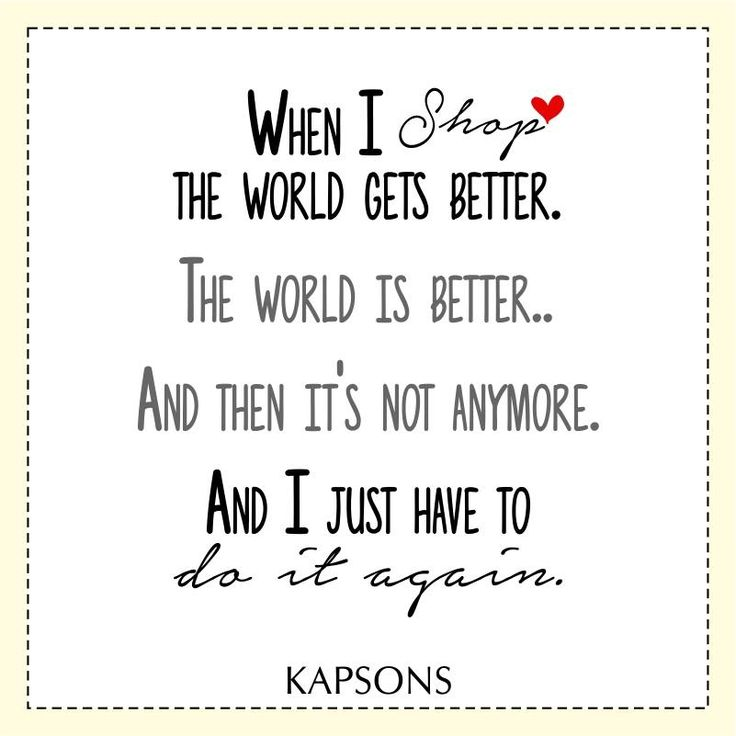 Shopping makes everything better... #Kapsons #ShoppingQuotes