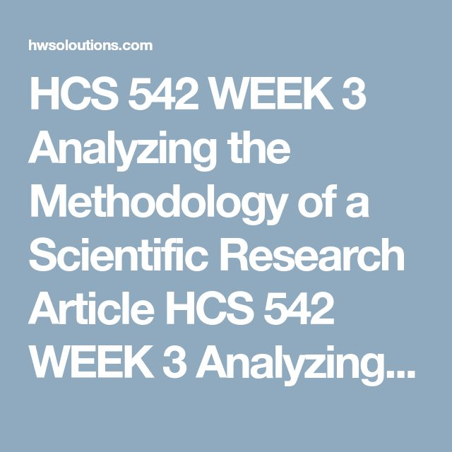 HCS 542 WEEK 3 Analyzing the Methodology of a Scientific Research Article HCS 542 WEEK 3 Analyzing the Methodology of a Scientific Research Article HCS 542 WEEK 3 Analyzing the Methodology of a Scientific Research Article Resources: Ch. 7, 8, and 14 of Introduction to Health Research Methods  And Ch. 5 of Research Techniques for the Health Sciences  Write a 700 to 1050 word study guide based on a peer reviewed empirical research article (you can use one from your week 1 or 2 assignment, if…