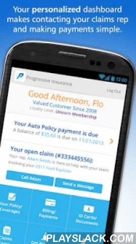 Progressive  Android App - playslack.com ,  Insurance that's quick and easy to buy and use—anytime, anywhere. That's exactly what you get with the Progressive App.You can use the Progressive App to:· View coverages, ID cards and policy details for your vehicles.· Report a claim, and take and add your own photos to it.· Get in touch with your agent and claims rep.· Pay your bill by credit card, debit card, or checking account.· View your billing history and upcoming payment schedule.· Monitor…