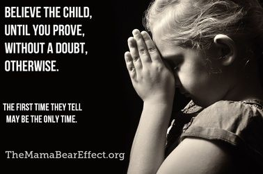 Children must be believed. Less than one percent of sexual abuse allegations by children are false.