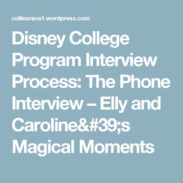 Disney College Program Interview Process: The Phone Interview – Elly and Caroline's Magical Moments
