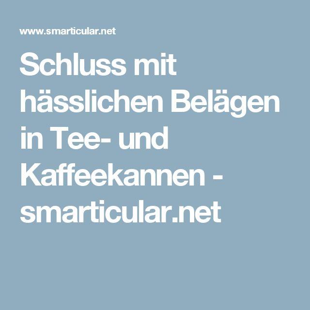 Schluss mit hässlichen Belägen in Tee- und Kaffeekannen - smarticular.net