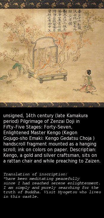 unsigned, 14th century (late Kamakura period) Pilgrimage of Zenzai Doji in Fifty-Five Stages: Forty-Seven, Enlightened Master Kengo (Kegon Gojugo-sho Emaki: Kengo Gedatsu Choja ) handscroll fragment mounted as a hanging scroll; ink on colors on paper. Descriptian: Kengo, a gold and silver craftsman, sits on a rattan chair and while preaching to Zaizen.