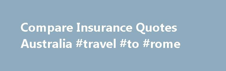 Compare Insurance Quotes Australia #travel #to #rome http://travel.nef2.com/compare-insurance-quotes-australia-travel-to-rome/  #travel insurance quotes # Compare Insurance today! Caravan insurance Caravan insurance Get the inside scoop on insurers by reading reviews from real customers. You can view ratings on everything from customer experience, value for money and importantly claims experience. Better still, you can have your say! We've helped thousands of Australians find the right…