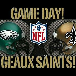 Saints vs Eagles Game Day. Geaux Saints