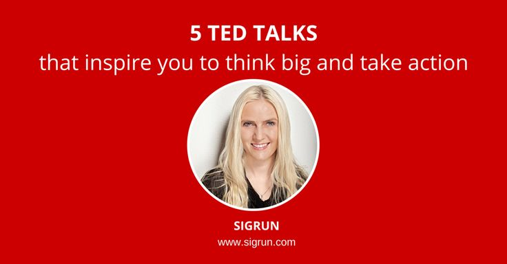 5 TED Talks that inspire you to think big and change your life