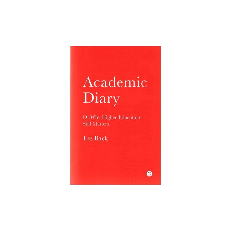 Academic Diary : Or Why Higher Education Still Matters (Paperback) (Les Back)