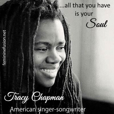 """❤ Tracy Chapman Quote ~ Soul """"All that you have is your soul"""". FeminineFusion.net"""