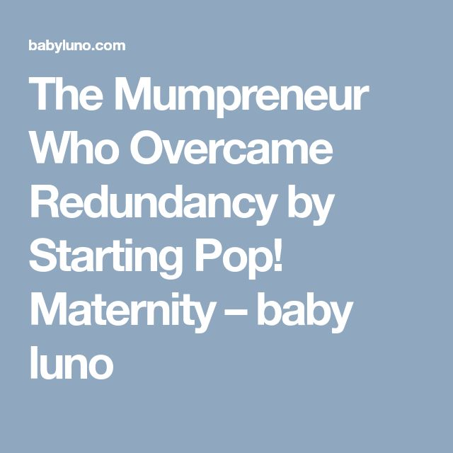 The Mumpreneur Who Overcame Redundancy by Starting Pop! Maternity – baby luno