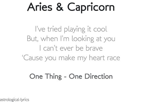 Aries and Capricorn, hahaha love the song!! ;)