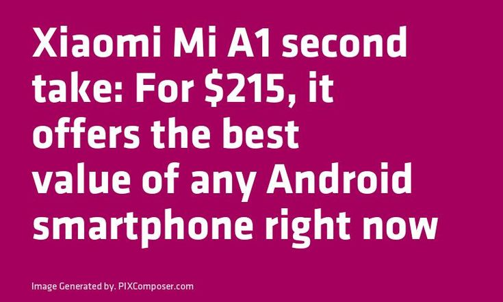 Xiaomi Mi A1 second take: For $215 it offers the best value of any #Android #Smartphone right now