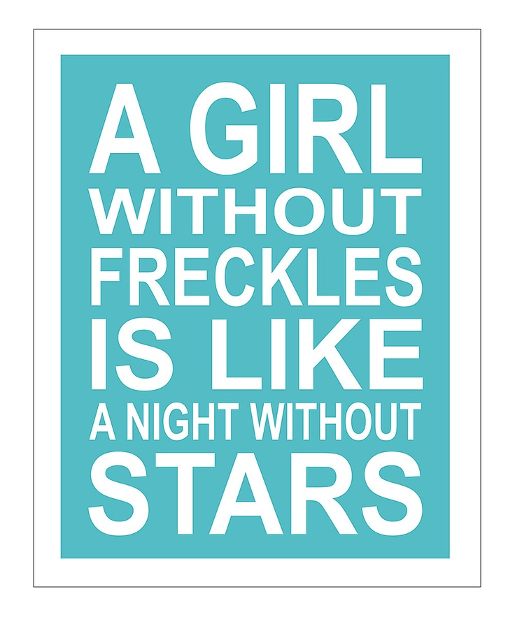 Learning to embrace my freckles!: Freckles Faces, Fun Girls Quotes, Sweet, My Girls, My Daughters, Starry Night, So True, Freckles Girls, Quotes To Putting On Wall