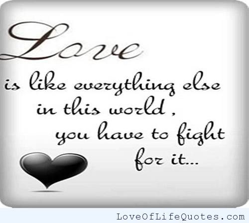 Fighting for Love - http://www.loveoflifequotes.com/love/fighting-for-love/