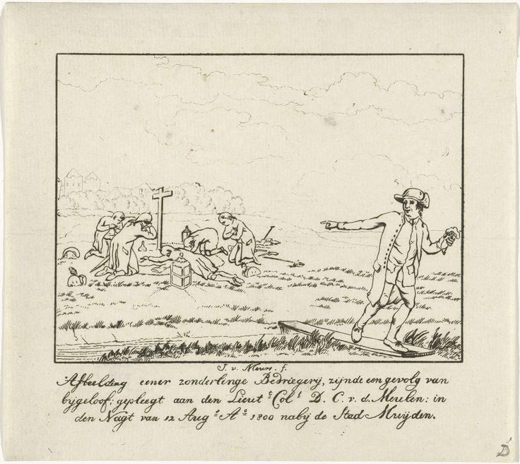 Jacobus van Meurs   Bedrog van Muiden, 1800, Jacobus van Meurs, 1800 - 1802   Luitenant kolonel D. C. van der Meulen en vier andere mannen liggen geknield rond een kruis. Rondom hen lantaarns en een schop. Op de voorgrond vlucht een oplichter, die aan de mannen een schat beloofde, met een zak geld weg. Op de achtergrond het Muiderslot.