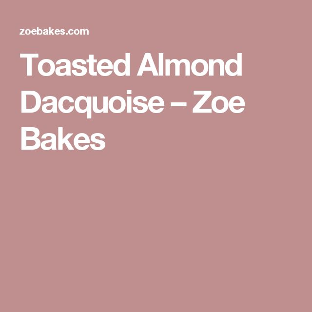 Toasted Almond Dacquoise – Zoe Bakes