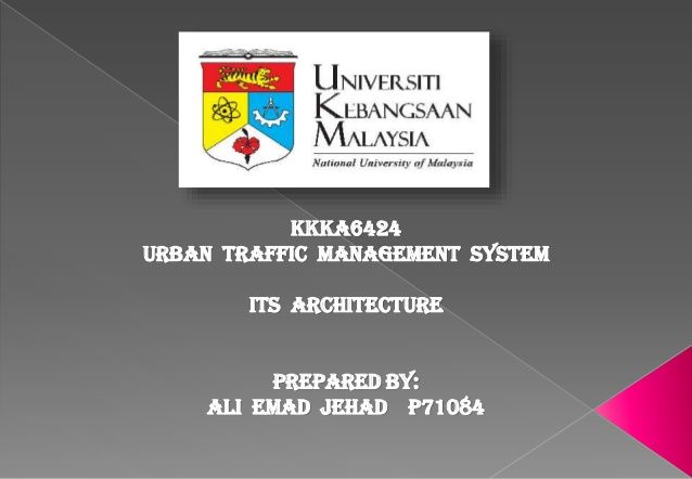 KKKA6424 urban traffic management system ITS Architecture PREPARED BY: Ali Emad Jehad P71084