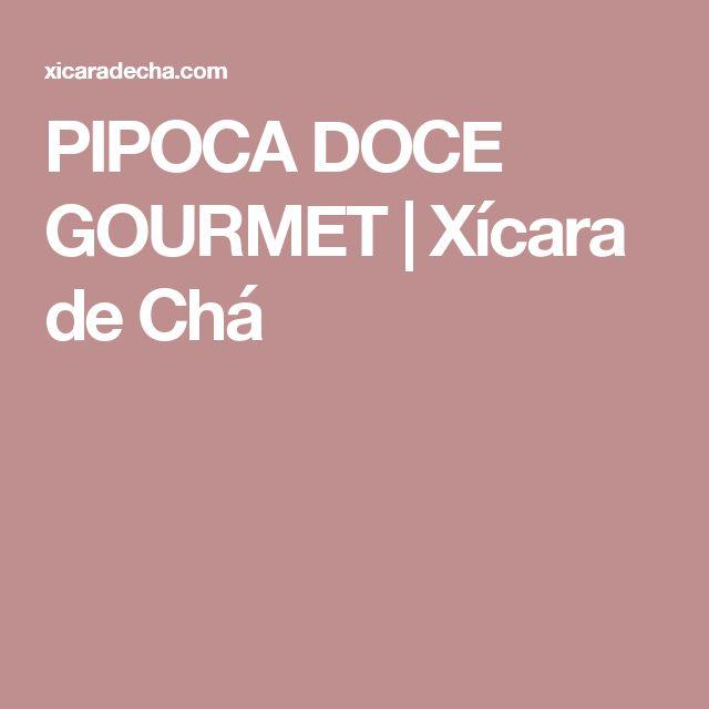 PIPOCA DOCE GOURMET | Xícara de Chá