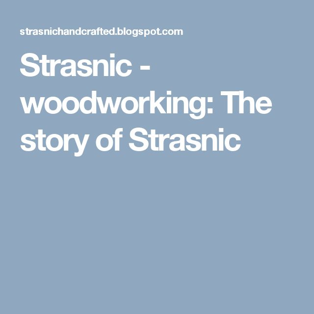 Strasnic - woodworking: The story of Strasnic