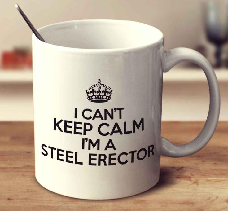 I Can't Keep Calm I'm A Steel Erector