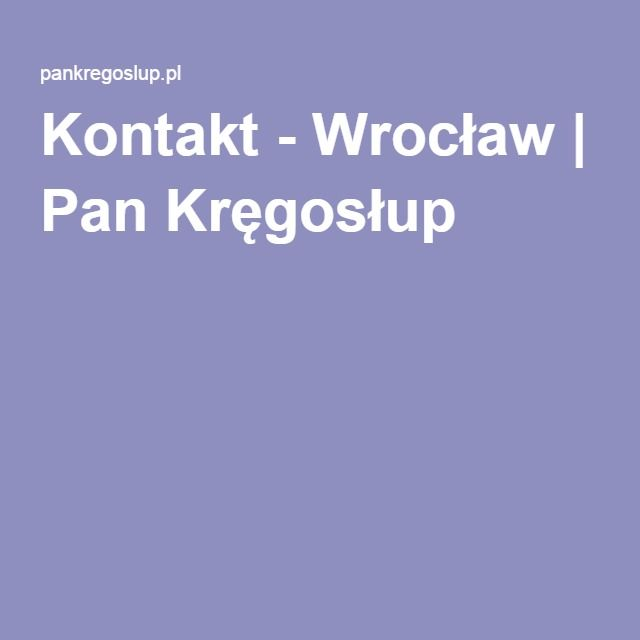 Kontakt - Wrocław   Pan Kręgosłup