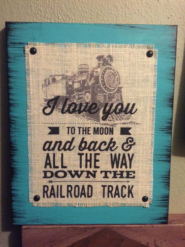 I Love You To The Moon And Back And All The Way Down The Railroad Track Burlap And Wood Sign, Railroad, Train Decor, Nursery, Distressed by HashtagAdorbs on Etsy https://www.etsy.com/listing/263548780/i-love-you-to-the-moon-and-back-and-all