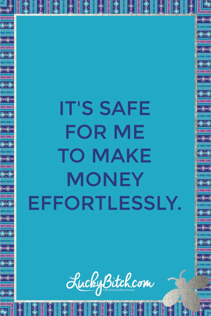 It's safe for me to make money effortlessly.    Read it to yourself and see what comes up for you.     You can also pick a card message for you over at www.LuckyBitch.com/card
