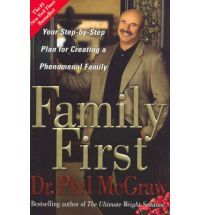 Family First Your Step by step Plan for Creating a Phenomenal Family By (author) Dr. Phillip McGraw