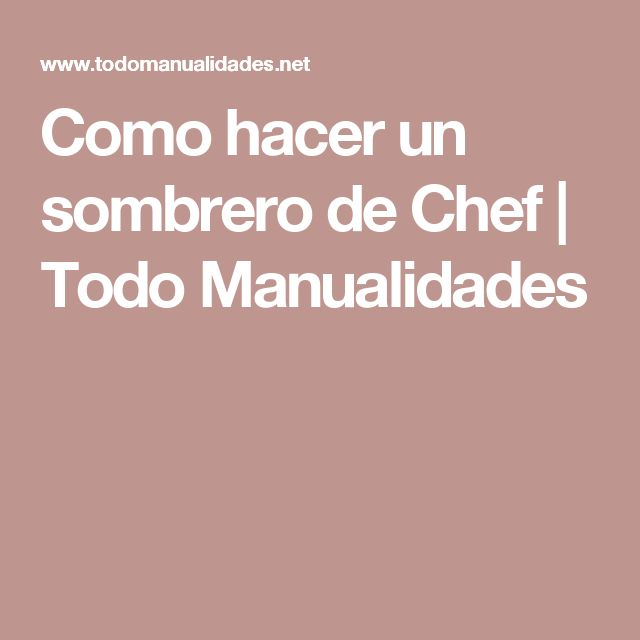 Como hacer un sombrero de Chef | Todo Manualidades