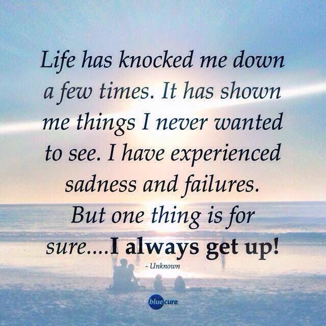 Inspirational Life Quotes Has Knocked Me Down A Few Times I Always Get Up Best About Positive Words
